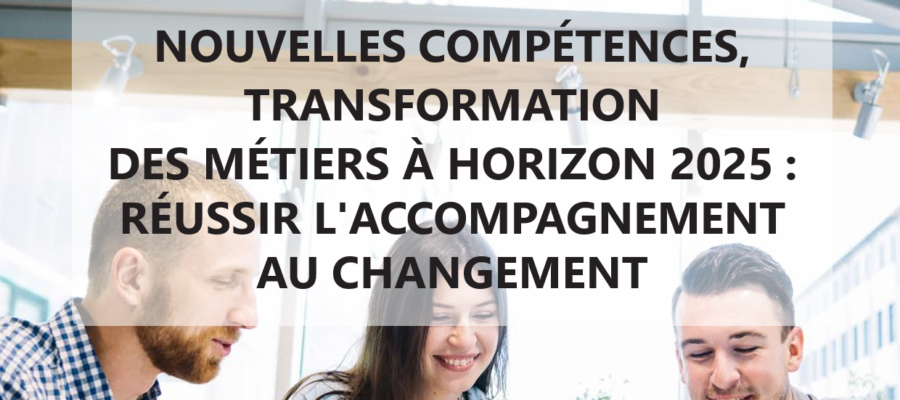 Livre Blanc : Nouvelles compétences, transformations des métiers à horizon 2025 : réussir l'accompagnement au changement